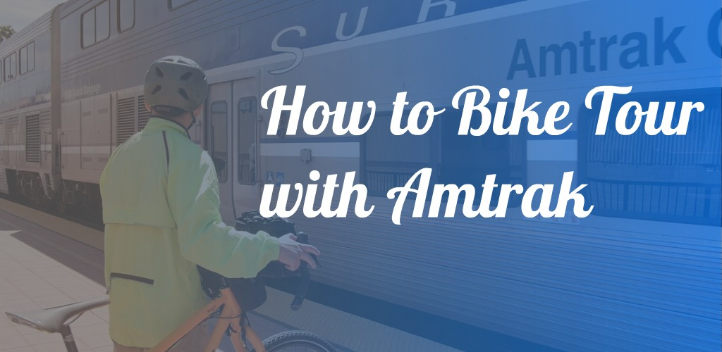 How to Bike Tour with Amtrak