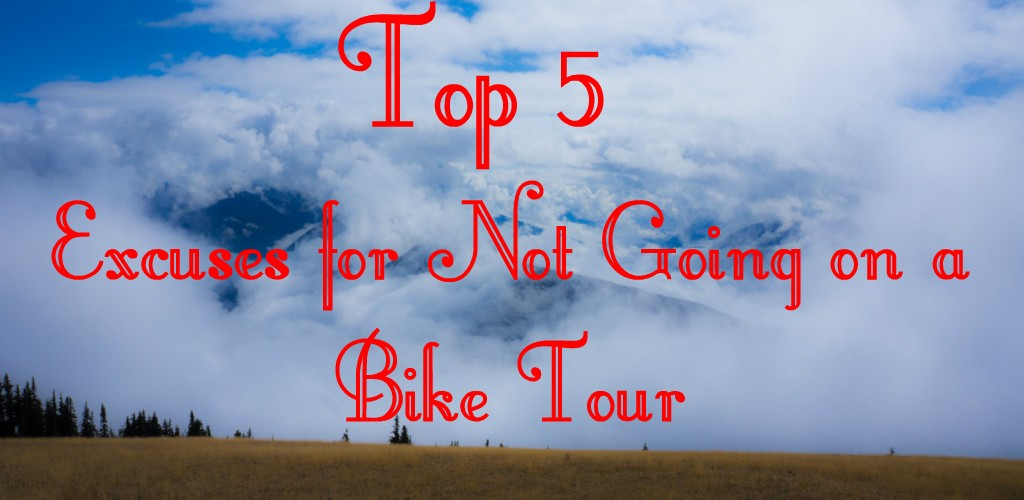 Top 5 Excuses for Not Going on a Bike Tour