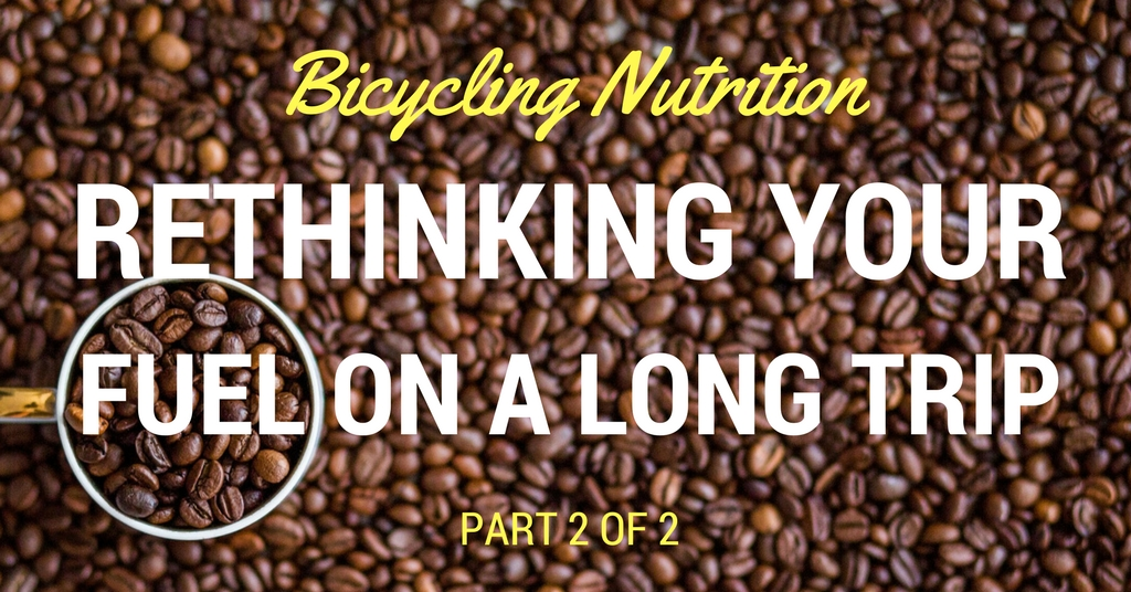 Bicycling nutrition rethinking your fuel on a long trip part 2 of bicycling nutrition 2 malvernweather Choice Image